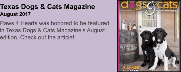 Texas Dogs & Cats MagazineAugust 2017 Paws 4 Hearts was honored to be featured in Texas Dogs & Cats Magazine's August edition. Check out the article!